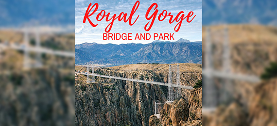 Fascinating Royal Gorge Bridge Facts That You May Not Know